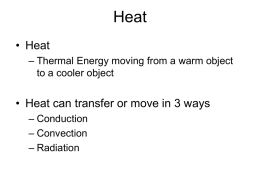 Heat • Heat – Thermal Energy moving from a warm object to a cooler object  • Heat can transfer or move in 3 ways –