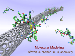 Molecular Modeling Steven O. Nielsen, UTD Chemistry Two kinds of projects : (1) working directly with experimental groups to provide a molecular understanding  (2)