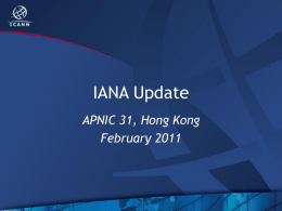 IANA Update APNIC 31, Hong Kong February 2011 Agenda • • • • •  Addressing DNSSEC Root management Continuity Exercise Business Excellence.