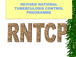 REVISED NATIONAL TUBERCULOSIS CONTROL PROGRAMME Introduction: TB is one of most important public health problems worldwide.
