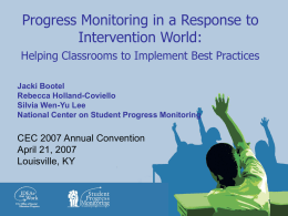 Progress Monitoring in a Response to Intervention World: Helping Classrooms to Implement Best Practices Jacki Bootel Rebecca Holland-Coviello Silvia Wen-Yu Lee National Center on Student Progress.