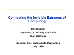 Connecting the Invisible Extremes of Computing David Culler http://www.cs.berkeley.edu/~culler U.C. Berkeley Summer Inst. on Invisible Computing July, 1999.