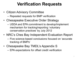 Verification Requests • Citizen Advisory Committee – Repeated requests for BMP verification  • Chesapeake Executive Order Strategy – USDA and EPA commitment to develop/implement mechanism.