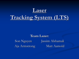 Laser Tracking System (LTS) Team Lazer: Son Nguyen Jassim Alshamali Aja Armstrong Matt Aamold Presentation Outline           Project Objectives LTS Sub-Systems and Division of Labor Xilinx Spartan-3 FPGA Highlights LTS Sub-Systems Goals Project.