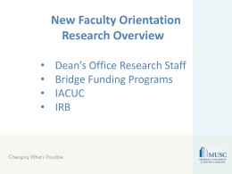 New Faculty Orientation Research Overview • • • •  Dean's Office Research Staff Bridge Funding Programs IACUC IRB Dean's Office Research Staff Deborah Deas: Interim Dean Craig Crosson: Senior Associate Dean.