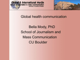 Global health communication Bella Mody, PhD School of Journalism and Mass Communication CU Boulder.