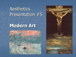 Aesthetics Presentation #5 Modern Art Impressionism  the birth of Modern Art      Impressionism begins in the mid-1800's in Europe It is a revolutionary movement Goal – capture a.
