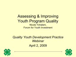 Assessing & Improving Youth Program Quality Nicole Yohalem, Forum for Youth Investment  Quality Youth Development Practice Webinar April 2, 2009
