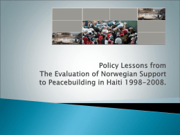      Summary Presentation of Haiti Challenges Leading to Policy Level Findings Lessons from the Norwegian Portfolio in Haiti Lessons Learned.
