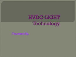 Presented by The HVDC LIGHT is a technology based on voltage sources converters (VSC' s) which emphasizing the light weight and compactness features.
