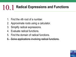 10.1 1. 2. 3. 4. 5. 6.  Radical Expressions and Functions  Find the nth root of a number. Approximate roots using a calculator. Simplify radical expressions. Evaluate radical functions. Find the domain.