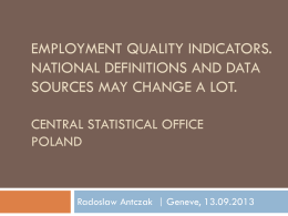 EMPLOYMENT QUALITY INDICATORS. NATIONAL DEFINITIONS AND DATA SOURCES MAY CHANGE A LOT. CENTRAL STATISTICAL OFFICE POLAND  Radoslaw Antczak | Geneve, 13.09.2013