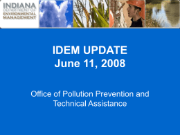IDEM UPDATE June 11, 2008 Office of Pollution Prevention and Technical Assistance THANK YOU TO ACL, Sam George, and Kathey Freeman for hosting this meeting!