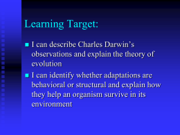 Learning Target: I can describe Charles Darwin's observations and explain the theory of evolution  I can identify whether adaptations are behavioral or structural and.