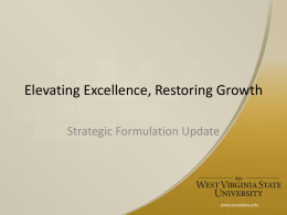 Elevating Excellence, Restoring Growth Strategic Formulation Update West Virginia State University Strategic Plan Initiative 2011-2013