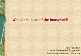 Who is the head of the household?  Kim Robertson Human Development Programme, Secretariat of the Pacific Community.