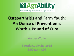 Osteoarthritis and Farm Youth: An Ounce of Prevention is Worth a Pound of Cure Amber Wolfe Tuesday, July 28, 2015 3:00 p.m.