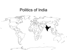 Politics of India India Republic of India • A federal republic with a parliamentary system of government • capital: New Delhi.