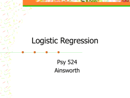 Logistic Regression Psy 524 Ainsworth What is Logistic Regression? •  •  Form of regression that allows the prediction of discrete variables by a mix of continuous and.
