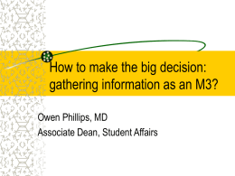 How to make the big decision: gathering information as an M3? Owen Phillips, MD Associate Dean, Student Affairs.