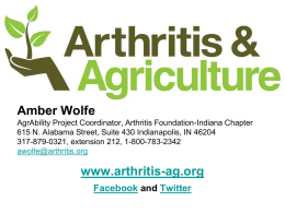 Amber Wolfe AgrAbility Project Coordinator, Arthritis Foundation-Indiana Chapter 615 N. Alabama Street, Suite 430 Indianapolis, IN 46204 317-879-0321, extension 212, 1-800-783-2342 awolfe@arthritis.org  www.arthritis-ag.org Facebook and Twitter.