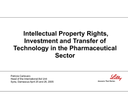 Intellectual Property Rights, Investment and Transfer of Technology in the Pharmaceutical Sector  Patrizia Carlevaro Head of the International Aid Unit Syria, Damascus April 25 and 26,