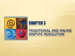 "CHAPTER 3 TRADITIONAL AND ONLINE DISPUTE RESOLUTION BASIC JUDICIAL REQUIREMENTS   Jurisdiction: ""Juris"" (law) ""diction"" (to speak) is the power of a court to hear."