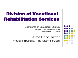Division of Vocational Rehabilitation Services Conference on Exceptional Children Post Conference Institute November 1-3, 2010  Alma Price Taylor Program Specialist – Transition Services.