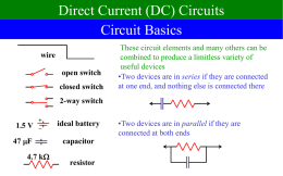 Direct Current (DC) Circuits Circuit Basics wire open switch closed switch  These circuit elements and many others can be combined to produce a limitless variety of useful.