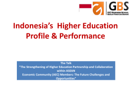 "Indonesia's Higher Education Profile & Performance The Talk ""The Strengthening of Higher Education Partnership and Collaboration within ASEAN Economic Community (AEC) Members: The Future Challenges."
