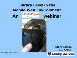 Library Laws in the Mobile Web Environment  An  webinar  Mary Minow J.D., A.M.L.S. February 18, 2010