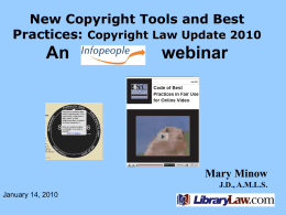 New Copyright Tools and Best Practices: Copyright Law Update 2010  An  webinar  Mary Minow J.D., A.M.L.S. January 14, 2010