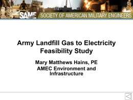Army Landfill Gas to Electricity Feasibility Study Mary Matthews Hains, PE AMEC Environment and Infrastructure.
