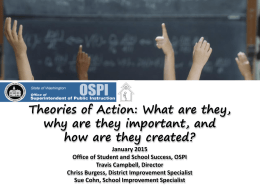 Theories of Action: What are they, why are they important, and how are they created? January 2015 Office of Student and School Success, OSPI Travis.