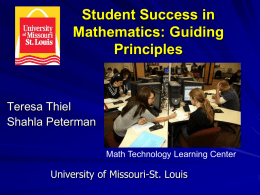 Student Success in Mathematics: Guiding Principles  Teresa Thiel Shahla Peterman Math Technology Learning Center  University of Missouri-St.