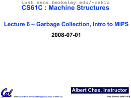 inst.eecs.berkeley.edu/~cs61c  CS61C : Machine Structures Lecture 6 – Garbage Collection, Intro to MIPS  2008-07-01  Albert Chae, Instructor CS61C L06 More Memory Management, Intro to MIPS.