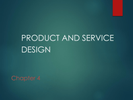 PRODUCT AND SERVICE DESIGN Chapter 4 Learning Objectives   You should be able to: 1.
