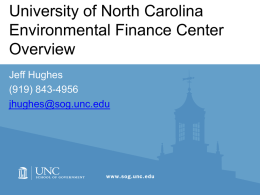 University of North Carolina Environmental Finance Center Overview Jeff Hughes (919) 843-4956 jhughes@sog.unc.edu Topics • Who, what, where, how • How do you pay for…..