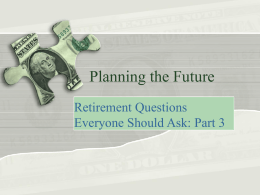 Planning the Future Retirement Questions Everyone Should Ask: Part 3 Will you work in retirement? • Boomers don't want to sit around and do.