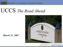 UCCS The Road Ahead  March 21, 2007 Statutory Mission The Colorado Springs campus of the University of The Colorado Springs campus of the university of Colorado shall bebe a comprehensive baccalaureate Colorado shall a comprehensive baccalaureate university withwith selective The university selectiveadmission admission standards. standards.