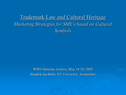 Trademark Law and Cultural Heritage Marketing Strategies for SME's based on Cultural Symbols  WIPO Seminar, Geneva, May 18-20, 2009 Hendrik Jan Bulte, VU University.