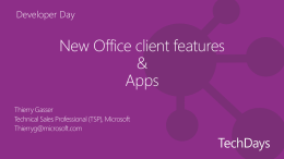 Developer Day  New Office client features & Apps Thierry Gasser Technical Sales Professional (TSP), Microsoft Thierryg@microsoft.com.