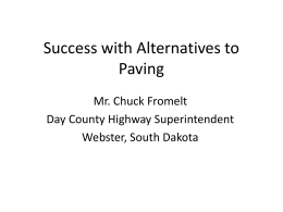 Success with Alternatives to Paving Mr. Chuck Fromelt Day County Highway Superintendent Webster, South Dakota.