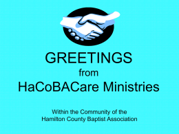 GREETINGS from  HaCoBACare Ministries Within the Community of the Hamilton County Baptist Association From Whence the Name? HaCoBA is an acronym taken from Hamilton County Baptist.