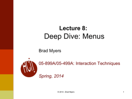 Lecture 8:  Deep Dive: Menus Brad Myers 05-899A/05-499A: Interaction Techniques  Spring, 2014  © 2014 - Brad Myers.