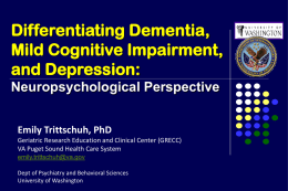 Differentiating Dementia, Mild Cognitive Impairment, and Depression: Neuropsychological Perspective Emily Trittschuh, PhD Geriatric Research Education and Clinical Center (GRECC) VA Puget Sound Health Care System emily.trittschuh@va.gov Dept of.