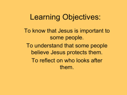 Learning Objectives: To know that Jesus is important to some people. To understand that some people believe Jesus protects them. To reflect on who looks.