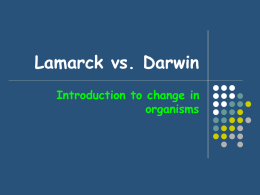 Lamarck vs. Darwin Introduction to change in organisms What is a theory?     The most probable explanation for a large set of data based on the best.