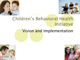 Children's Behavioral Health Initiative Vision and Implementation  11/6/2015 CBHI Mission The Children's Behavioral Health Initiative is an interagency initiative of the Commonwealth's Executive Office of Health.