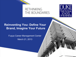 Reinventing You: Define Your Brand, Imagine Your Future Fuqua Career Management Center March 21, 2013